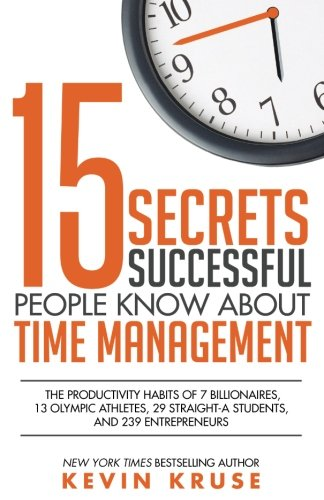 15-Secrets-Successful-People-Know-About-Time-Management-The-Productivity-Habits-of-7-Billionaires-13-Olympic-Athletes-29-Straight-A-Students-and-239-Entrepreneurs