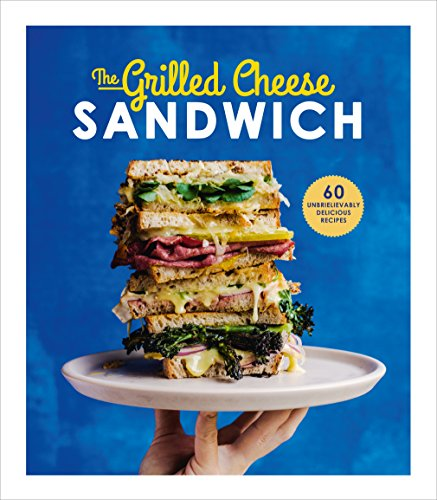 The Grilled Cheese Sandwich: 60 Unbrielievably Delicious Recipes por Sian Henley