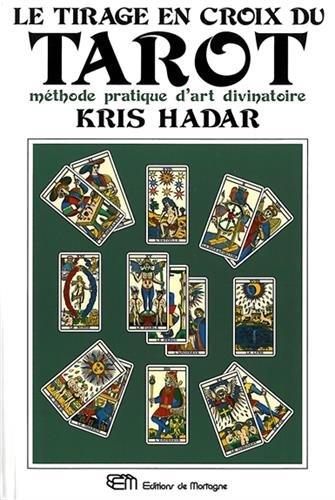 Le tirage en croix du tarot - Mthode pratique d'art divinatoire