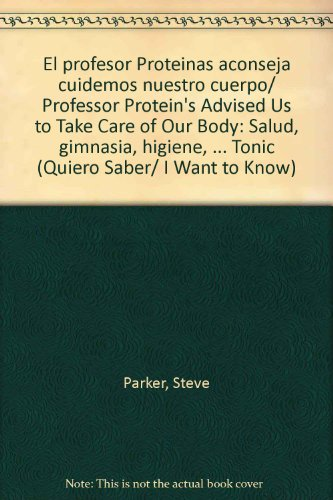 El profesor Proteinas aconseja cuidemos nuestro cuerpo/Professor Protein's Advised Us to Take Care of Our Body: Salud, gimnasia, higiene. Tonic (Quiero Saber/I Want to Know)