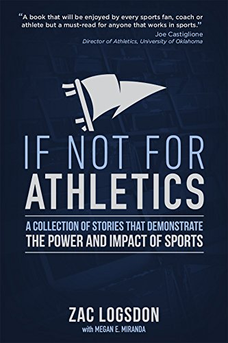If Not for Athletics: A Collection of Stories that Demonstrate the Power and Impact of Sports (English Edition) -