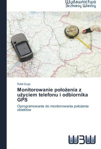 Monitorowanie polożenia z użyciem telefonu i odbiornika GPS: Oprogramowanie do monitorowania polożenia obiektów