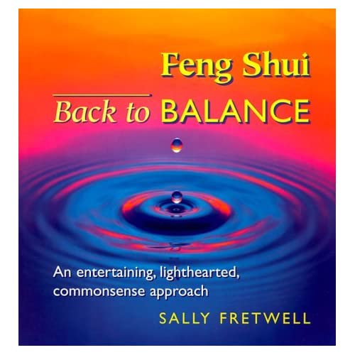 Feng Shui - Back to Balance : An Entertaining, Lighthearted, Common Sense Approach by Sally Fretwell (2000-08-02)