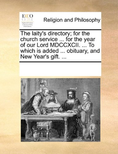The laity's directory; for the church service ... for the year of our Lord MDCCXCII. ... To which is added ... obituary, and New Year's gift. ...