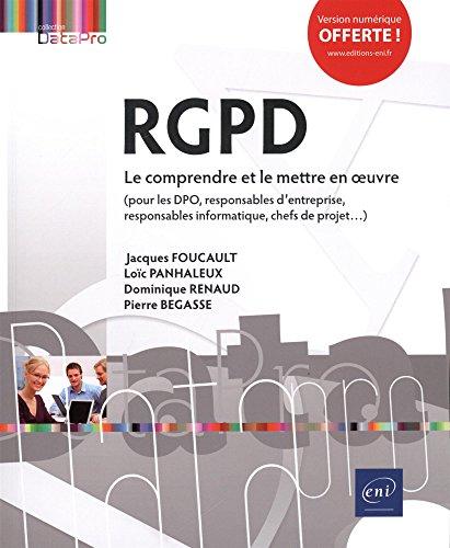 RGPD - Le comprendre et le mettre en oeuvre - (pour les DPO, responsables d'entreprise, responsables informatique, chefs de projet.) par Jacques FOUCAULT;Loïc PANHALEUX;Dominique RENAUD;Pierre BEGASSE