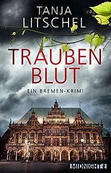 Traubenblut: Ein Bremen-Krimi von [Litschel, Tanja]