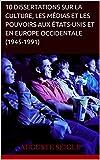 10 dissertations sur la Culture, les Médias et les Pouvoirs aux États-Unis et en Europe occidentale (1945-1991) - CAPES Histoire-Géographie - Format Kindle - 9,99 €