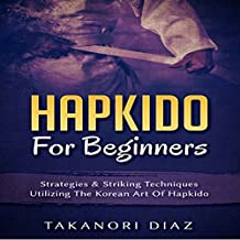 Hapkido for Beginners: Strategies & Striking Techniques Utilizing the Korean Art of Hapkido