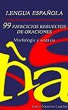 99 ejercicios resueltos de oraciones - Morfología y sintaxis (Fichas de gramática española)