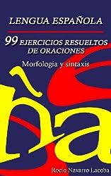 99 ejercicios resueltos de oraciones - Morfología y sintaxis (Fichas de gramática española) (Spanish Edition)