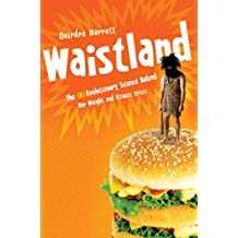 Waistland: A (R)evolutionary View of Our Weight and Fitness Crisis: The (R)Evolutionary Science Behind Our Weight and Fitness Crisis