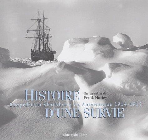 L'Expedition Shackleton en Antarctique 1914-1917, histoire d'une survie