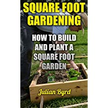 Square Foot Gardening: How To Build And Plant A Square Foot Garden (English Edition)