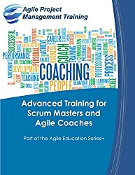 Advanced Training for Scrum Masters and Agile Coaches: Volume 6 (Part of the Agile Education Series)