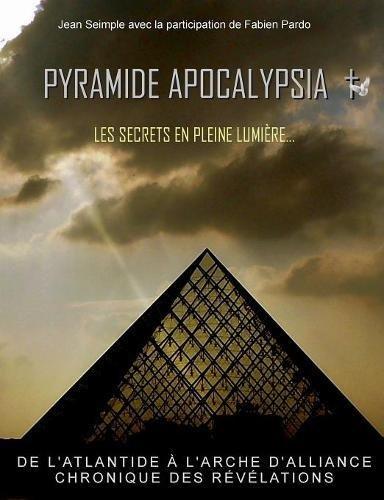 Pyramide apocalypsia, les secrets en pleine lumière par Jean Seimple