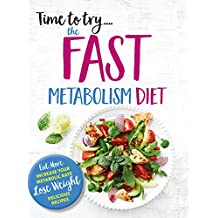 Time to try... the FAST METABOLISM DIET: Eat More, Increase Your Metabolic Rate & Lose Weight Rapidly