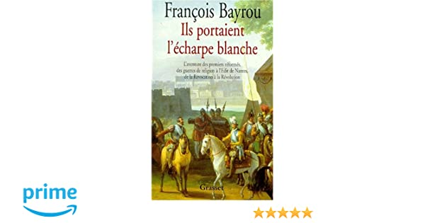 Amazon.fr - Ils portaient l écharpe blanche - L aventure des premiers  réformés, des guerres de religion à l Édit de Nantes, de la Révocation à la  Révolution ... beb028ef1bd