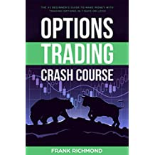 Options Trading Crash Course: The #1 Beginner's Guide to Make Money With Trading Options in 7 Days or Less! (English Edition)
