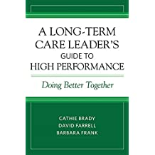 A Long-Term Care Leader's Guide to High Performance: Doing Better Together (English Edition)