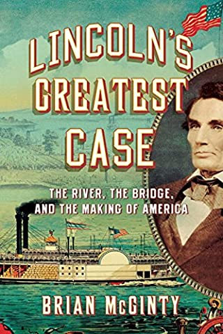 Lincoln`s Greatest Case – The River, the Bridge, and the
