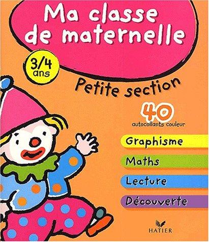 Ma classe de maternelle : Petite section - 3-4 ans