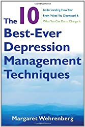 (THE 10 BEST-EVER DEPRESSION MANAGEMENT TECHNIQUES: UNDERSTANDING HOW YOUR BRAIN MAKES YOU DEPRESSED AND WHAT YOU CAN DO TO CHANGE IT) BY Wehrenberg, Margaret (Author) paperback Published on (02 , 2011)
