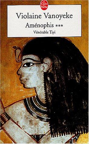 Aménophis, tome 3 : Vénérable Tiyi par Violaine Vanoyeke