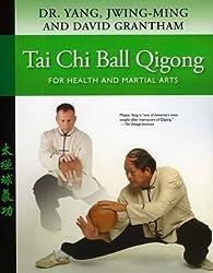 Tai Chi Ball Qigong: For Health and Martial Arts by Yang Jwing-Ming (2010-12-16)