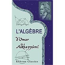 L'algèbre d'Omar Alkhayyâmî: Publiée, traduite et accompagnée d'extraits de manuscrits inédits, par F. Woepcke
