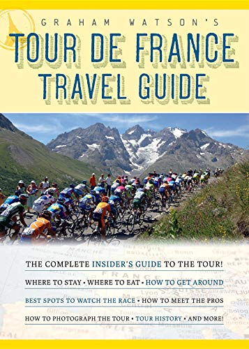 Graham Watson's Tour de France Travel Guide: The Complete Insider's Guide to the Tour! por Graham Watson