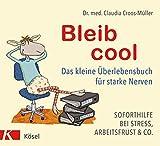 Bleib cool: Das kleine Überlebensbuch für starke Nerven Soforthilfe bei Stress, Arbeitsfrust & Co. - Claudia Croos-Müller