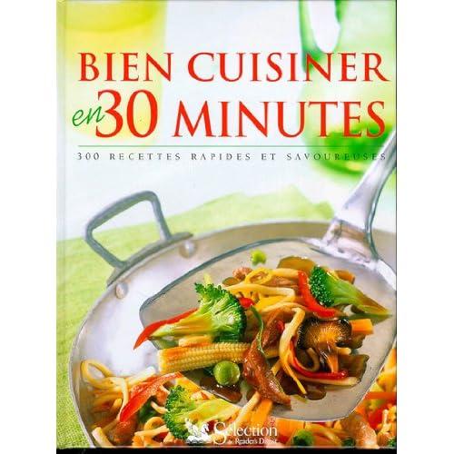 Bien cuisiner en 30 minutes. 300 recettes rapides et savoureuses