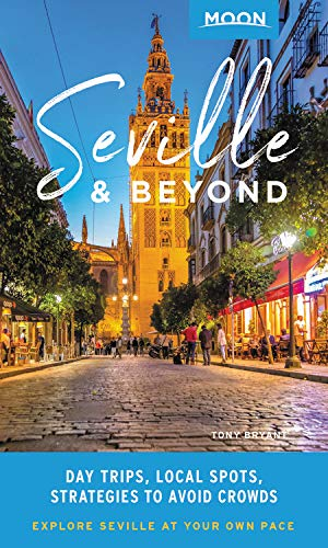 Moon Seville & Beyond: Day Trips, Local Spots, Strategies to Avoid Crowds (Travel Guide) (Ziel-spots 1)