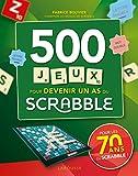 Scrabble 500 jeux pour devenir un as du scrabble...