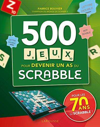 Scrabble 500 jeux pour devenir un as du scrabble par Fabrice Bouvier