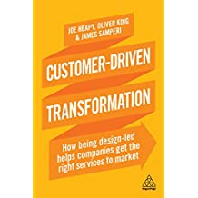 Customer-Driven Transformation: How Being Design-led Helps Companies Get the Right Services to Market (English Edition)