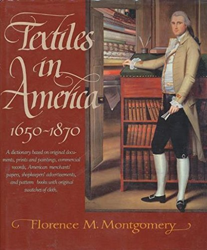 Textiles in America 1650-1870: A Dictionary Based on Original Documents, Prints and Paintings, Commercial Records, American Merchants' Papers, Shopk (Winterthur/Barra Book) - Florence Antique Print