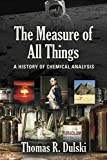 The Measure of All Things: A History of Chemical Analysis (English Edition)