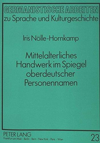Mittelalterliches Handwerk im Spiegel oberdeutscher Personennamen: Eine namenkundliche Untersuchung...