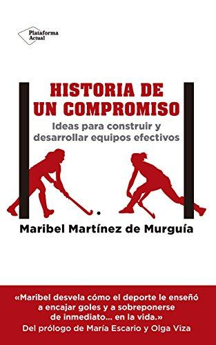 Historia de un compromiso: Ideas para construir y desarrollar equipos efectivos por Maribel Martínez de Murguía
