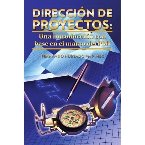Direcci¨®n de Proyectos: Una Introducci¨®n con base en el marco del PMI (Spanish Edition) by Hurtado PMP, . (2011) Paperback