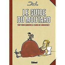 Le guide du moutard - NE : Tout pour survivre à 9 mois de grossesse !