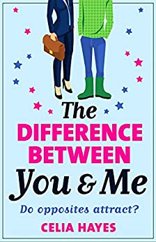 The Difference Between You and Me: A hilarious romantic comedy by [Hayes, Celia]