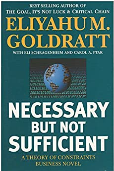 Necessary but Not Sufficient by [Goldratt, Eliyahu M., Schragenheim, Eli, Ptak, Carol A.]