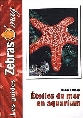 Les Étoiles de mer en aquarium: Soins et reproduction de Daniel Knop ( 7 octobre 2010 )