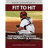 Fit to Hit: Performance Training for the Sport of Baseball (English Edition)