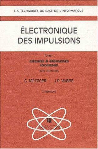 ELECTRONIQUE DES IMPULSIONS. Tome 1, Circuits à éléments localisés, Avec exercices, 3ème édition