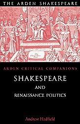 Shakespeare and Renaissance Politics (Arden Critical Companions)