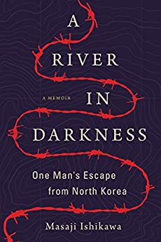 A River in Darkness: One Man's Escape from North Korea di [Ishikawa, Masaji]