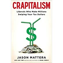 Crapitalism: Liberals Who Make Millions Swiping Your Tax Dollars by Jason Mattera (2014-10-07)
